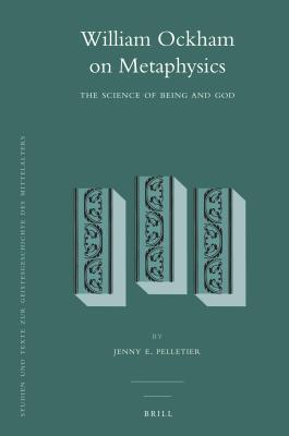William Ockham on Metaphysics: The Science of Being and God  by  Jenny Pelletier