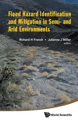Flood Hazard Identification and Mitigation in Semi- And Arid Environments  by  Richard H. French