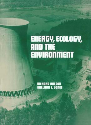 Energy, Ecology, and the Environment Richard Wilson