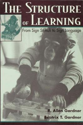 Structure of Learning: From Sign Stimuli to Sign Language R Allen Gardner