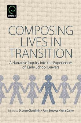 Composing Lives in Transition: A Narrative Enquiry Into the Experiences of Early School Leavers D. Jean Clandinin