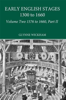 Part II - Early English Stages 1576-1600 Glynne Wickham
