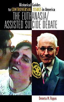 Euthanasia/Assisted-Suicide Debate  by  Demetra M. Pappas