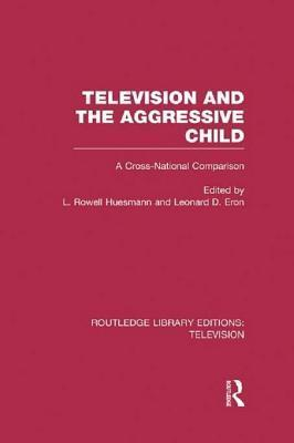 Television and the Aggressive Child: A Cross-National Comparison  by  L Rowell Huesmann
