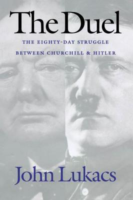 Duel: The Eighty-Day Struggle Between Churchill and Hitler  by  John Lukacs