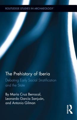 Prehistory of Iberia: Debating Early Social Stratification and the State, The: Debating Early Social Stratification and the State  by  María Cruz Berrocal