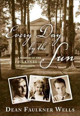 Every Day the Sun: A Memoir of the Faulkners of Mississippi by Dean Faulkner Wells
