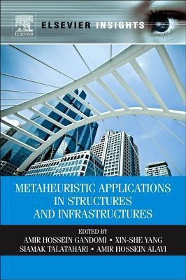 Metaheuristic Applications in Structures and Infrastructures  by  Amir Hossein Gandomi