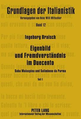 Eigenbild Und Fremdverstandnis Im Duecento: Saba Malaspina Und Salimbene Da Parma Ingeborg Braisch