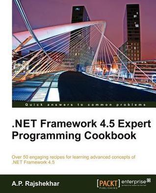 .Net Framework 4.5 Expert Programming Cookbook  by  A.P. Rajshekhar