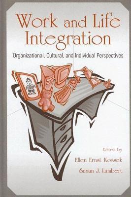 Work and Life Integration: Organizational, Cultural, and Individual Perspectives Ellen Ernst Kossek