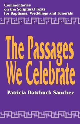 Passages We Celebrate: Commentary on the Scripture Texts for Baptisms, Weddings and Funerals  by  Patricia Datchuck Sanchez