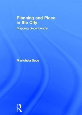 Planning the City: Mapping Place Identity Marichela Sepe
