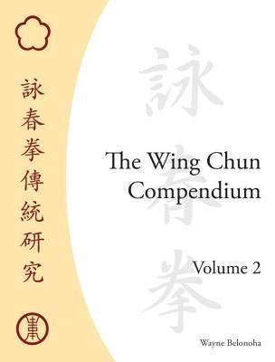 Wing Chun Compendium, Volume Two  by  Wayne Belonoha