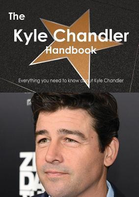 The Kyle Chandler Handbook - Everything You Need to Know about Kyle Chandler Emily Smith