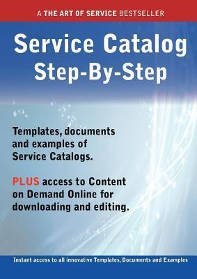The Service Catalog Step-By-Step Guide - How to Kit Includes Instant Access to All Innovative Templates, Documents and Examples to Apply Immediately Ivanka Menken