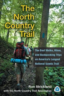 The North Country Trail: The Best Walks, Hikes, and Backpacking Trips on America S Longest National Scenic Trail  by  Ron Strickland