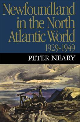 Newfoundland in the North Atlantic World, 1929-1949 Peter M. Neary