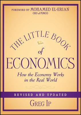 Little Book of Economics: How the Economy Works in the Real World  by  Greg Ip