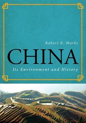 China: Its Environment and History  by  Robert B Marks