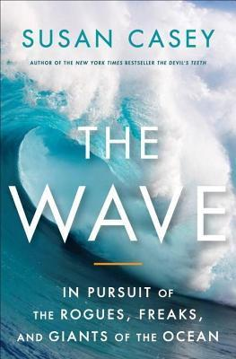 Wave, The: In Pursuit of the Rogues, Freaks and Giants of the Ocean  by  Susan Casey