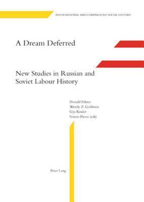 Dream Deferred: New Studies in Russian and Soviet Labour History Donald Filtzer