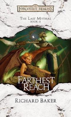 Farthest Reach: The Last Mythal, Book II Richard Baker