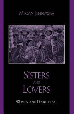 Sisters and Lovers: Women and Desire in Bali  by  Megan Jennaway