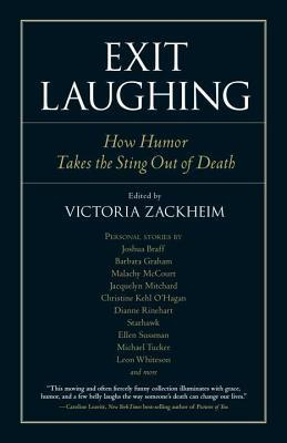 Exit Laughing: How Humor Takes the Sting Out of Death  by  Victoria Zackheim