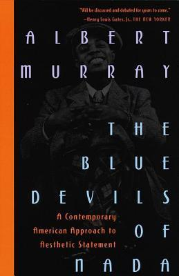 Blue Devils of NADA: A Contemporary American Approach to Aesthetic Statement  by  Albert Murray