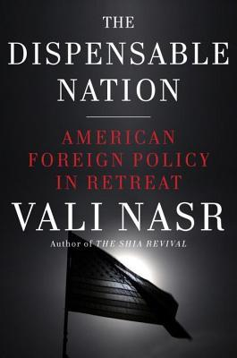 Dispensable Nation: American Foreign Policy in Retreat Seyyed Vali Reza Nasr