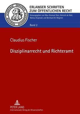 Disziplinarrecht Und Richteramt  by  Claudius Fischer