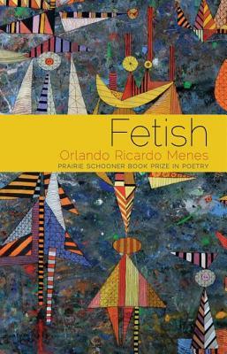 Fetish: Poems  by  Orlando Ricardo Menes