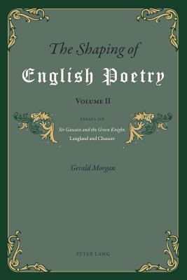 Shaping of English Poetry Volume II: Essays on Sir Gawain and the Green Knight, Langland and Chaucer  by  Gerald Morgan
