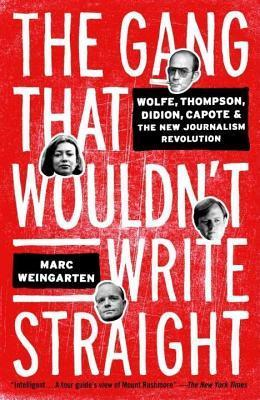 Gang That Wouldnt Write Straight: Wolfe, Thompson, Didion, Capote, and the New Journalism Revolution  by  Marc Weingarten