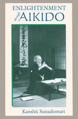 Enlightenment Through Aikido Kanshu Sunadomari