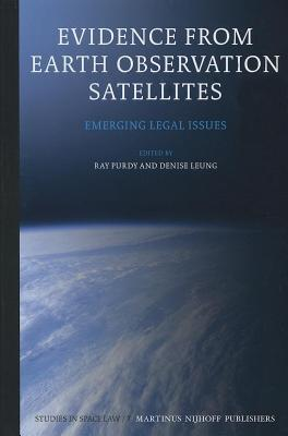 Evidence from Earth Observation Satellites: Emerging Legal Issues Ray Purdy