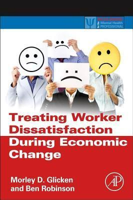 Treating Worker Dissatisfaction During Economic Change  by  Morley D. Glicken