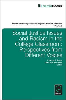 Social Justice Issues and Racism in the College Classroom: Perspectives from Different Voices  by  Dannielle Joy Davis