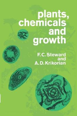 Plants, Chemicals and Growth  by  F.C. Steward