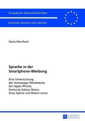Sprache in Der Smartphone-Werbung: Eine Untersuchung Der Homepage-Werbetexte Bei Apple iPhone, Samsung Galaxy Nexus, Sony Xperia Und Nokia Lumia  by  Daria Monihart