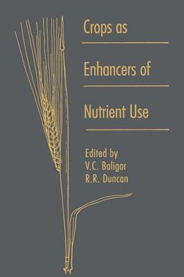 Crops as Enhancers of Nutrient Use  by  V.C. Baligar
