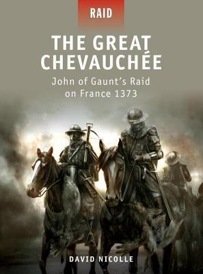 Great Chevauchee - John of Gaunts Raid on France 1373  by  David Nicolle