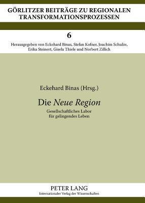 Die Neue Region: Gesellschaftliches Labor Fur Gelingendes Leben  by  Eckehard Binas