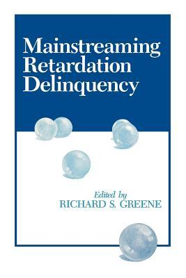 Mainstreaming Retardation Delinquency Richard S Greene