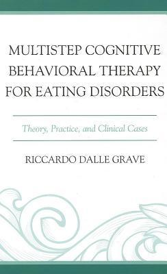Multistep Cognitive Behavioral Therapy for Eating Disorders: Theory, Practice, and Clinical Cases  by  Riccardo Dalle Grave