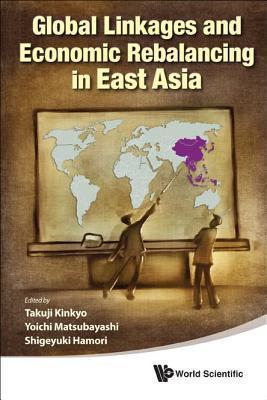 Global Linkages and Economic Rebalancing in East Asia  by  Hamori Shigeyuki