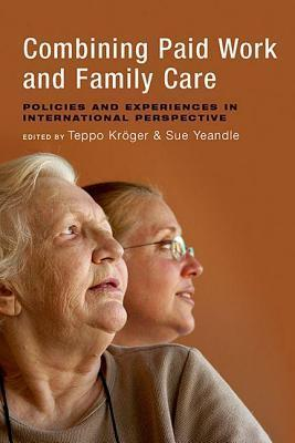 Combining Paid Work and Family Care: Policies and Experiences in International Perspective  by  Sue Yeandle