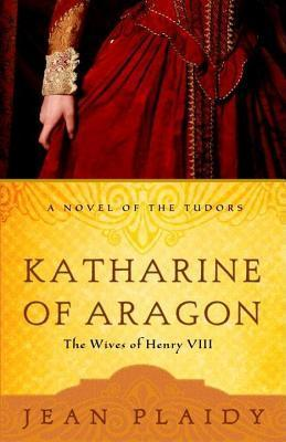 Katharine of Aragon: The Story of a Spanish Princess and an English Queen  by  Jean Plaidy