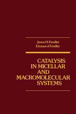 Catalysis in Micellar and Macromoleular Systems Janos Fendler